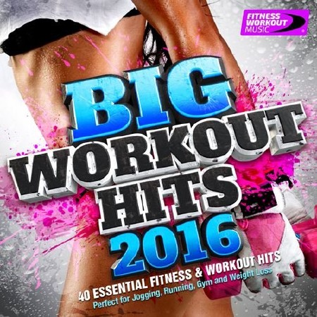 Big Workout Hits 2016 - 40 Essential Fitness And Workout Hits (2016)