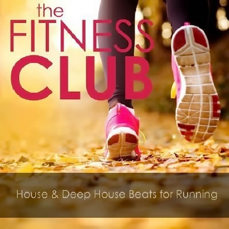The Fitness Club House and Deep House Beats for Running (2016) Mp3