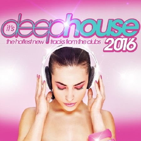 Its Deep House 2016 The Hottest New Tracks from the Clubs (2016) Mp3