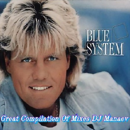 Blue System - Great Compilation Of Mixes DJ Manaev (2016)