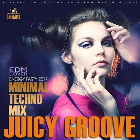 Juicy Groove: Minimal Techno Mix (2017)