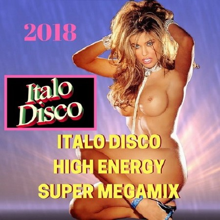 Italo Disco High Energy Super Megamix (2018) Mp3