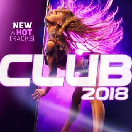 Club 2018 New And Hot Hits (2018)