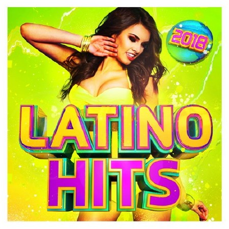 Latino Hits 2018 The Very Best Latin And Reggaeton Music Ever! (2018)