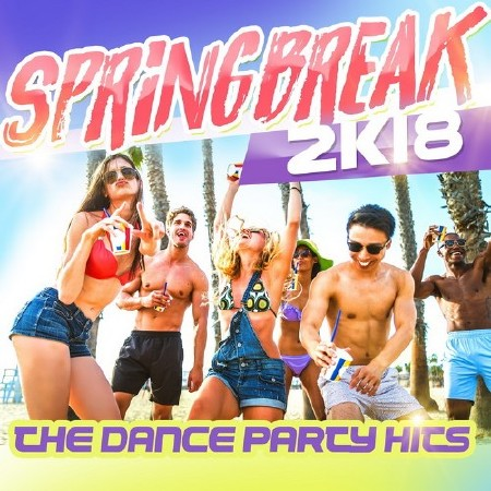 Springbreak 2k18 The Dance Party Hits (2018) Mp3