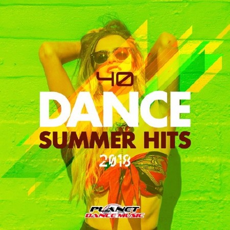 40 Dance Summer Hits 2018 (2018)