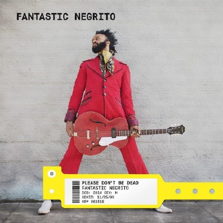 Fantastic Negrito - Please Don't Be Dead (Deluxe) (2018)