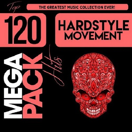 Hardstyle Movement: Top 120 Mega Pack Hits (2018)