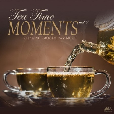 Tea Time Moments Vol. 2 (Relaxing Smooth Jazz Music) (2018)