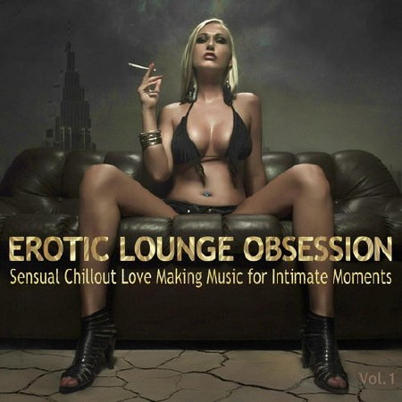 Erotic Lounge Obsession Best of Sensual Chillout Love Making Music (2019)