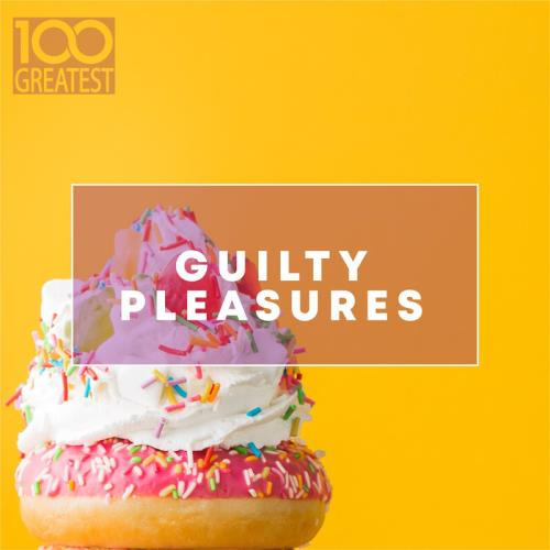 100 Greatest Guilty Pleasures: Cheesy Pop Hits (2020)