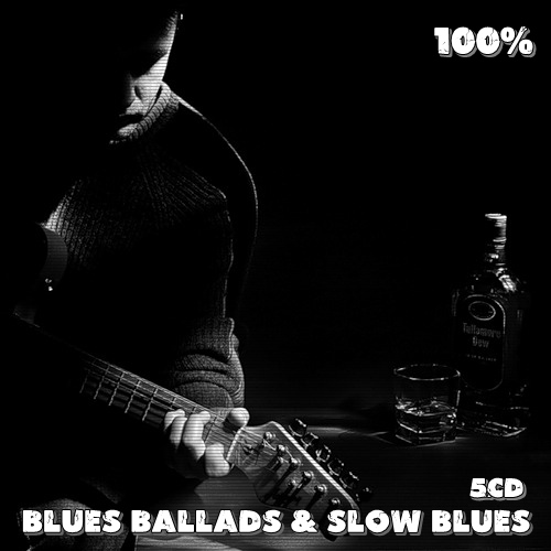 100% Blues Ballads And Slow Blues (5CD) (2020)