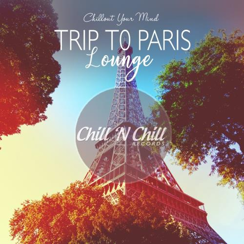 Trip to Paris Lounge: Chillout Your Mind (2020) FLAC