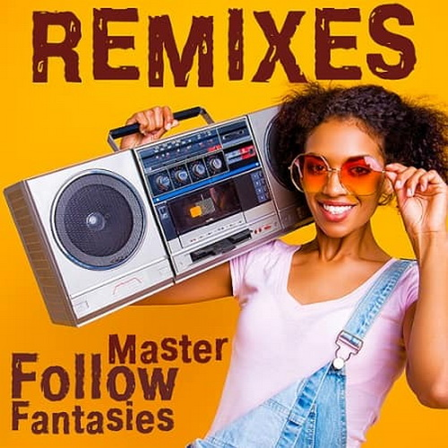 Master Remixes Follow Fantasies (2020)